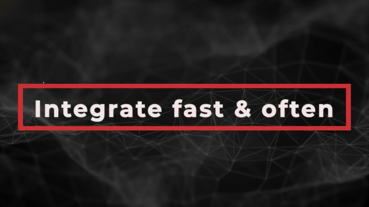 Integrate Fast & Often