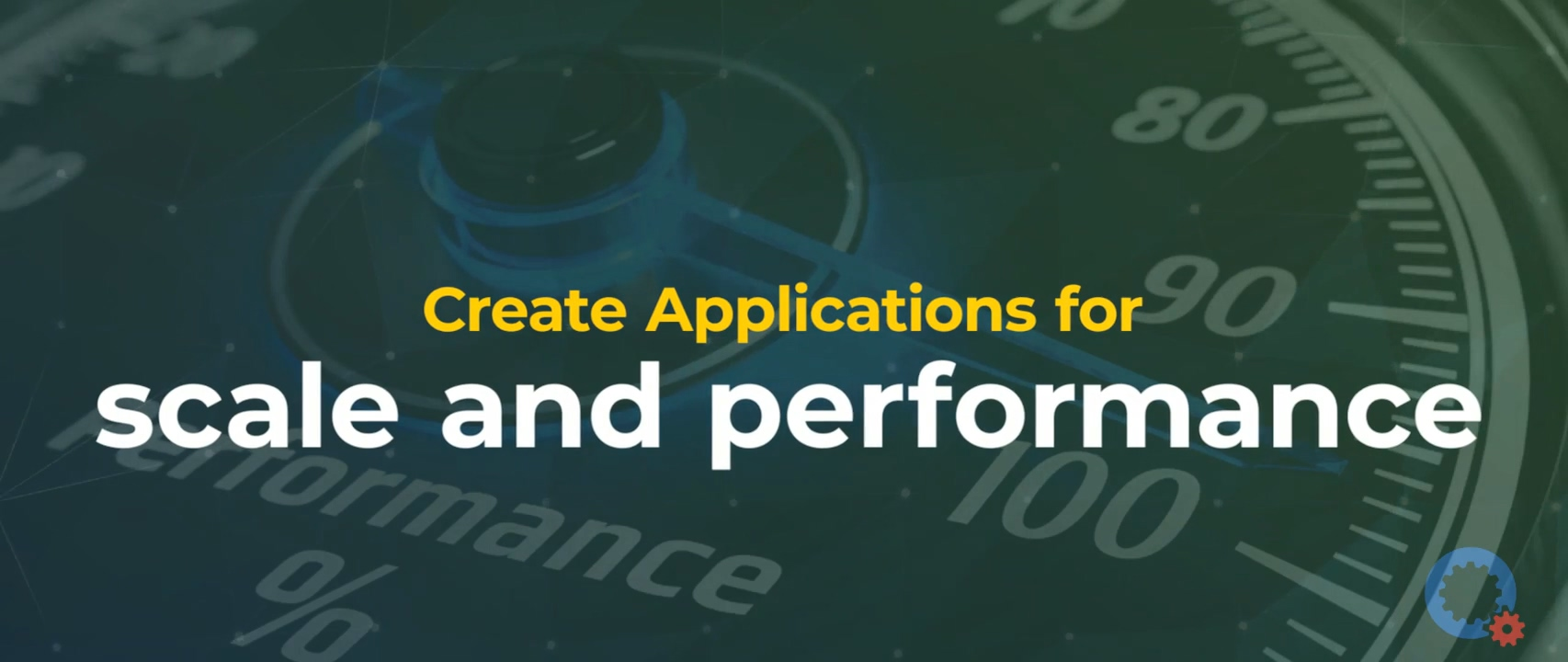 Create Applications for Scale and Performance