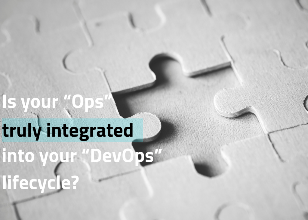 Is your Ops Integrated into your DevOps Lifecycle