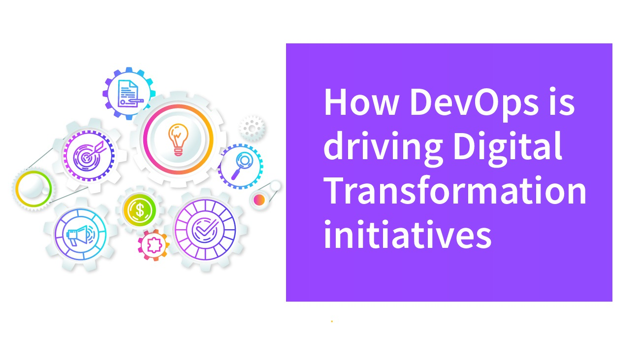 How DevOps is Driving Digital Transformation Initiatives