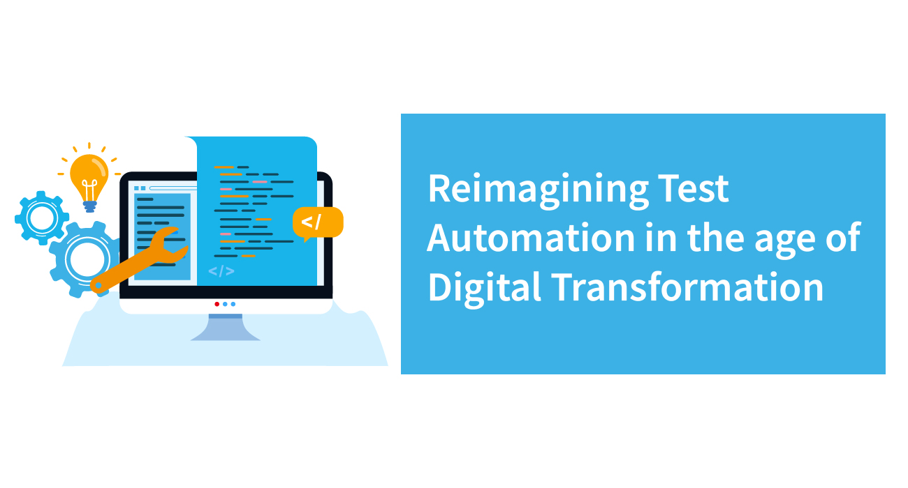 Reimagining Test Automation in the age of Digital Transformation