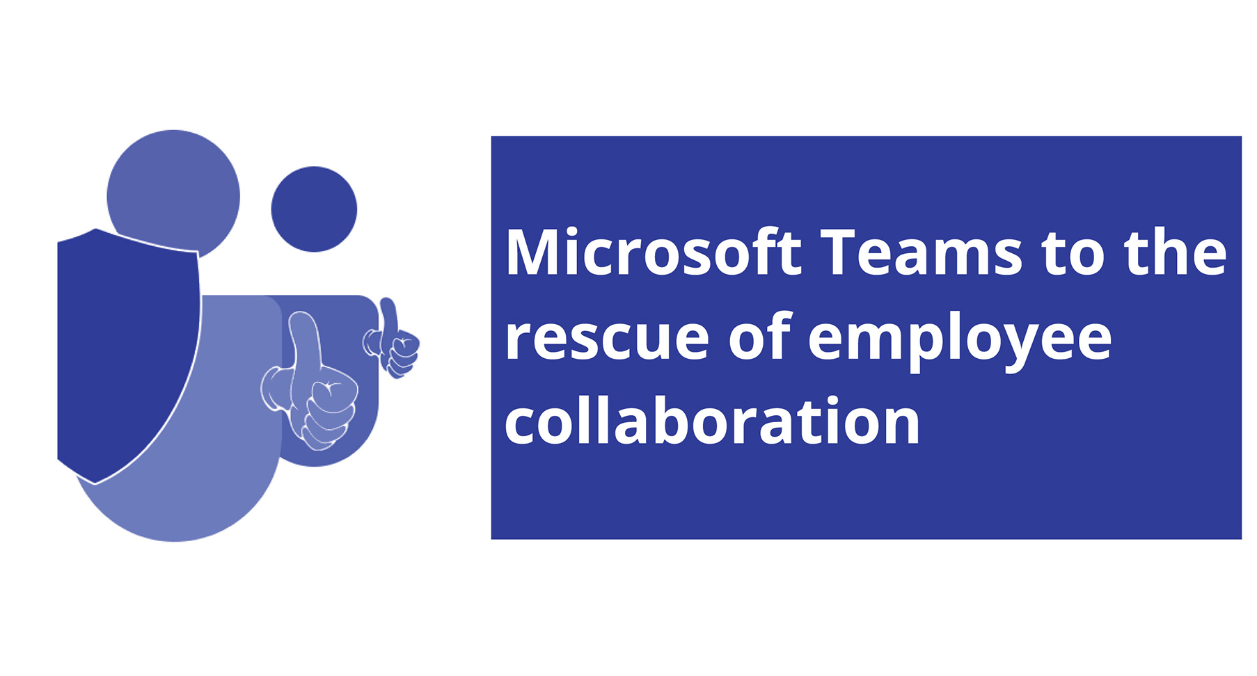 Microsoft Teams to the rescue of business collaboration